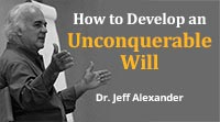 How to Develop an Unconquerable Will by Dr. Jeff Alexander